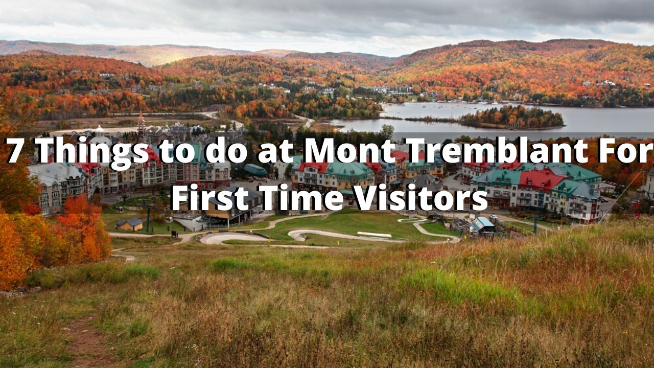 7 Things to do at Mont Tremblant For First Time Visitors