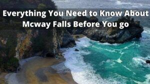 Everything You Need to Know About Mcway Falls Before You go