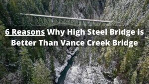 6 Reasons Why High Steel Bridge Beats Vance Creek Bridge