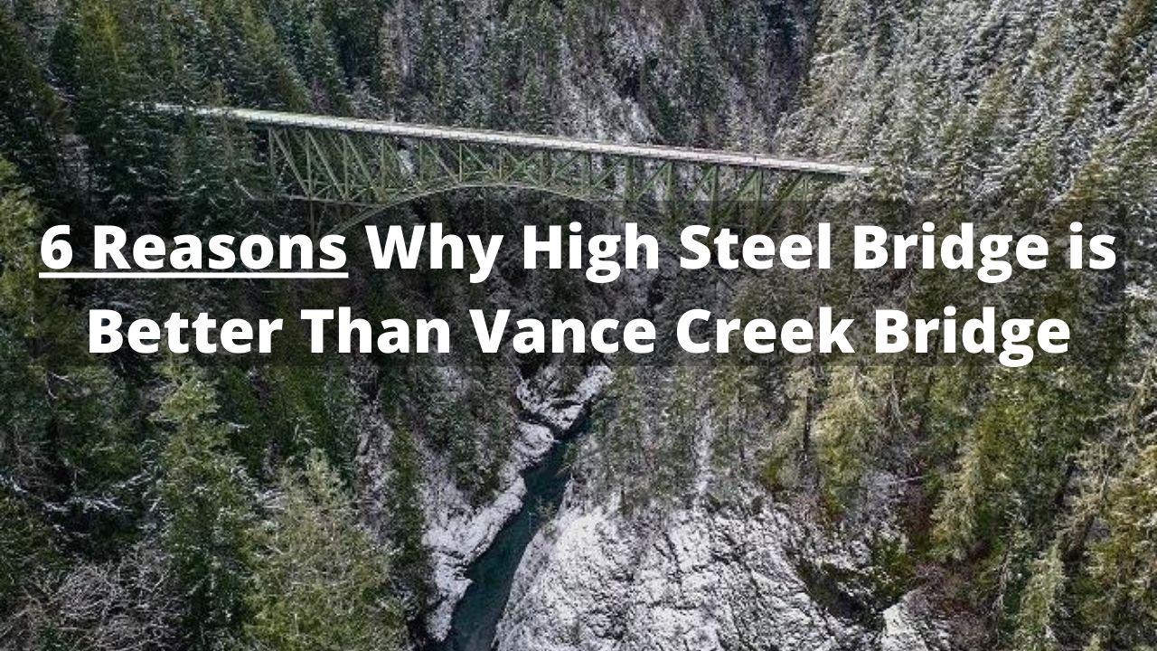 6 Reasons Why High Steel Bridge Beats Vance Creek Bridge