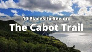 10 Things You Need to do on The Cabot Trail in Nova Scotia