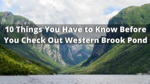 10 things to know before visiting western brook pond