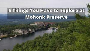 5 Things You Have to Explore at Mohonk Preserve