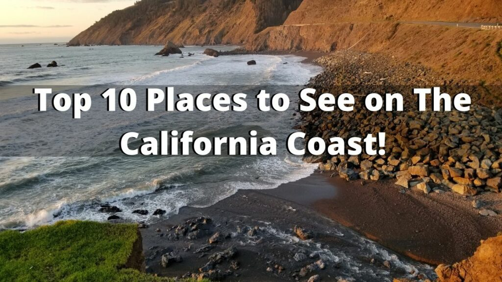 The Top 10 Places to See on The California Coast