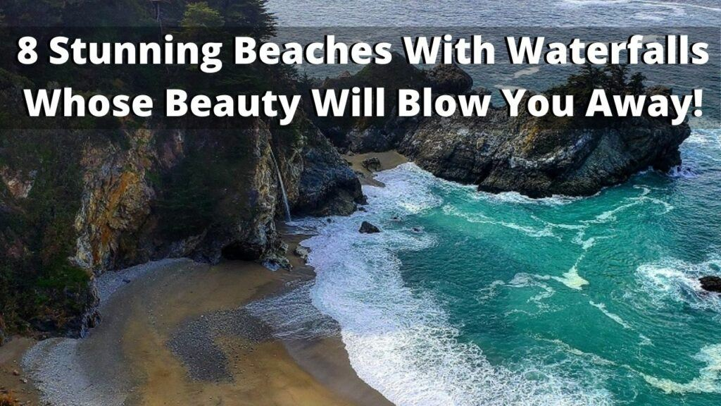 8 Stunning Beaches With Waterfalls Whose Beauty Will Blow You Away