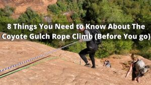 Coyote Gulch Rope Climb. 8 Things to Know Before You do it