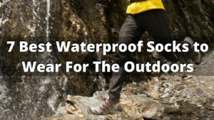 The 7 Best Waterproof Socks For Outdoor Adventures