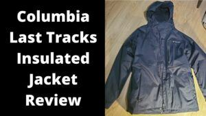 columbia last tracks insulated jacket review